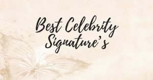 The 10 Best Celebrity Signature's of All Time