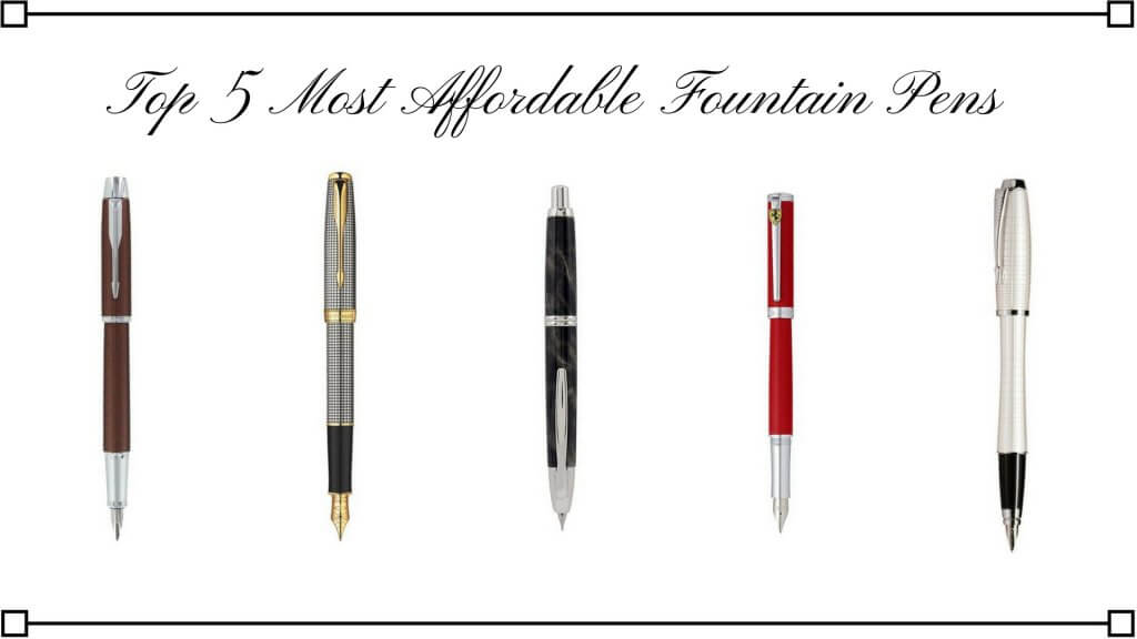 Top 5 Most Affordable Fountain Pens